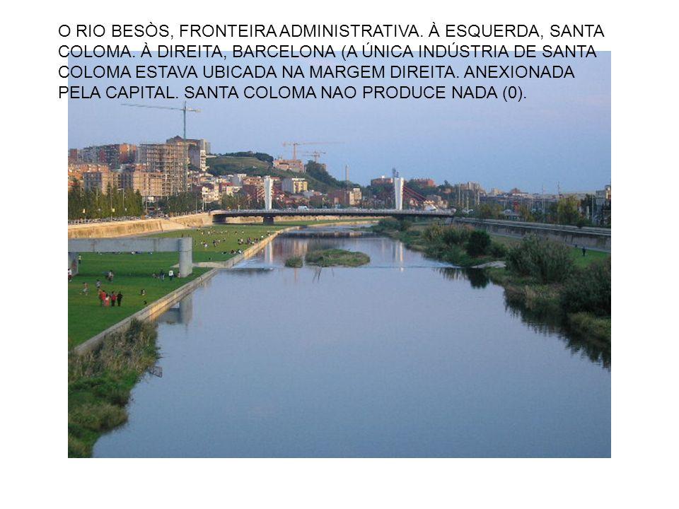 O RIO BESÒS, FRONTEIRA ADMINISTRATIVA. À ESQUERDA, SANTA COLOMA.