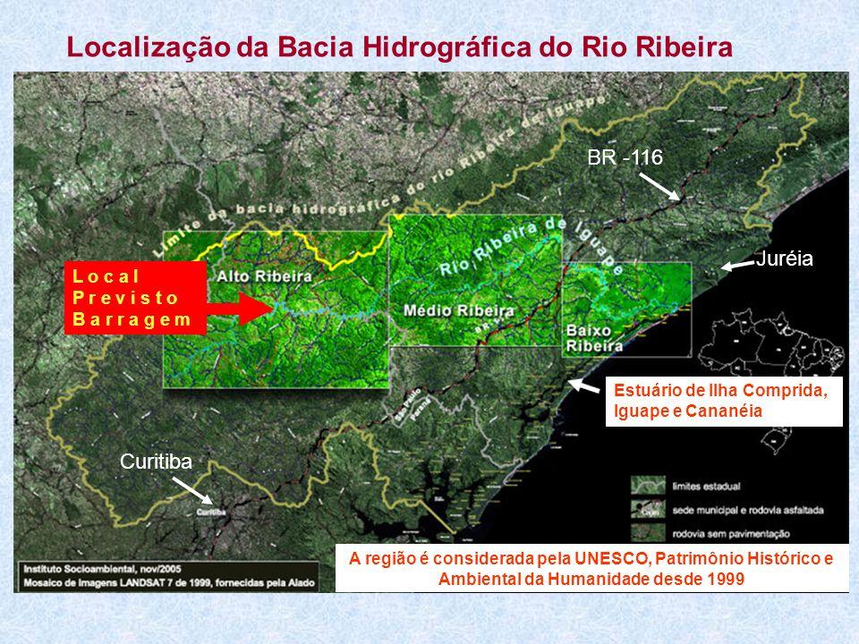 Curitiba BR -116 Juréia Localização da Bacia Hidrográfica do Rio Ribeira L o c a l P r e v i s t o B a r r a g e m A região é considerada pela UNESCO,