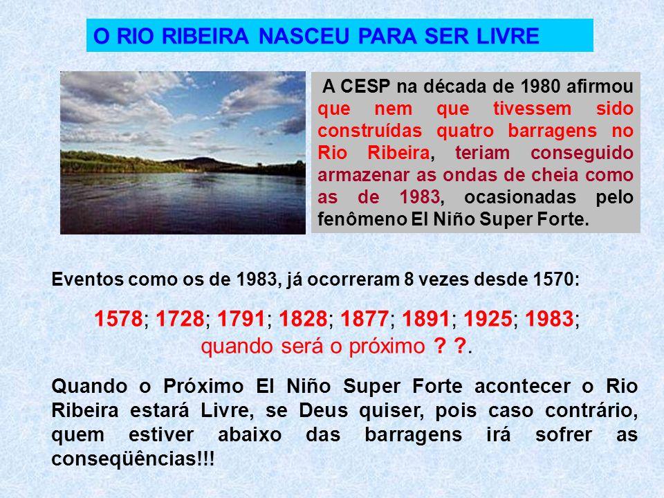 O RIO RIBEIRA NASCEU PARA SER LIVRE A CESP na década de 1980 afirmou que nem que tivessem sido construídas quatro barragens no Rio Ribeira, teriam con