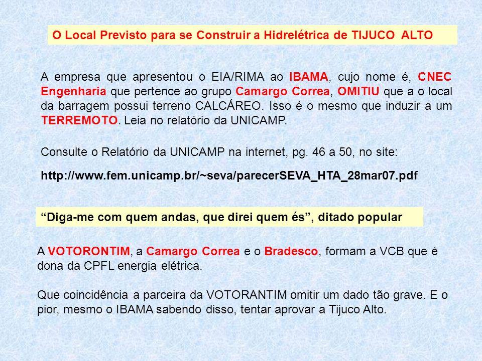 O Local Previsto para se Construir a Hidrelétrica de TIJUCO ALTO Consulte o Relatório da UNICAMP na internet, pg. 46 a 50, no site: http://www.fem.uni