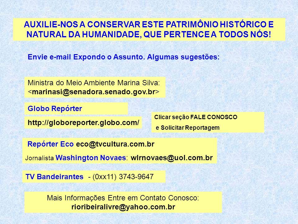 AUXILIE-NOS A CONSERVAR ESTE PATRIMÔNIO HISTÓRICO E NATURAL DA HUMANIDADE, QUE PERTENCE A TODOS NÓS! http://globoreporter.globo.com/ Clicar seção FALE