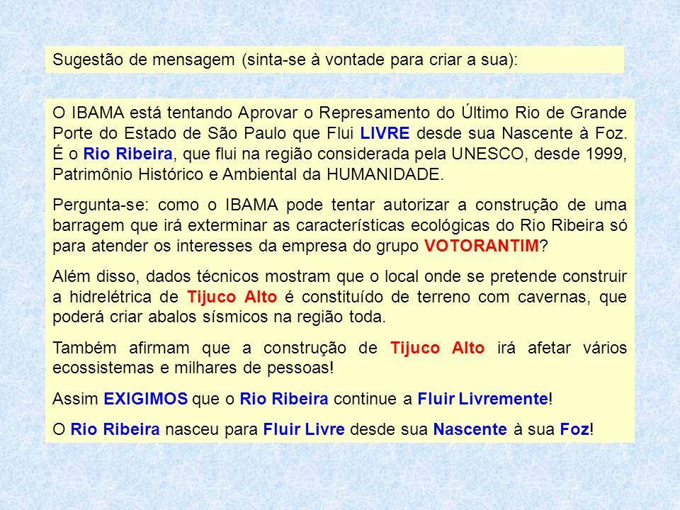 Sugestão de mensagem (sinta-se à vontade para criar a sua): O IBAMA está tentando Aprovar o Represamento do Último Rio de Grande Porte do Estado de Sã