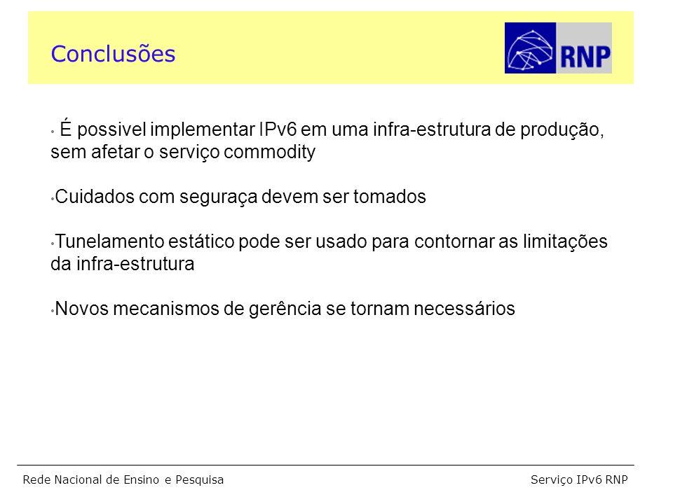 Serviço IPv6 RNPRede Nacional de Ensino e Pesquisa É possivel implementar IPv6 em uma infra-estrutura de produção, sem afetar o serviço commodity Cuid