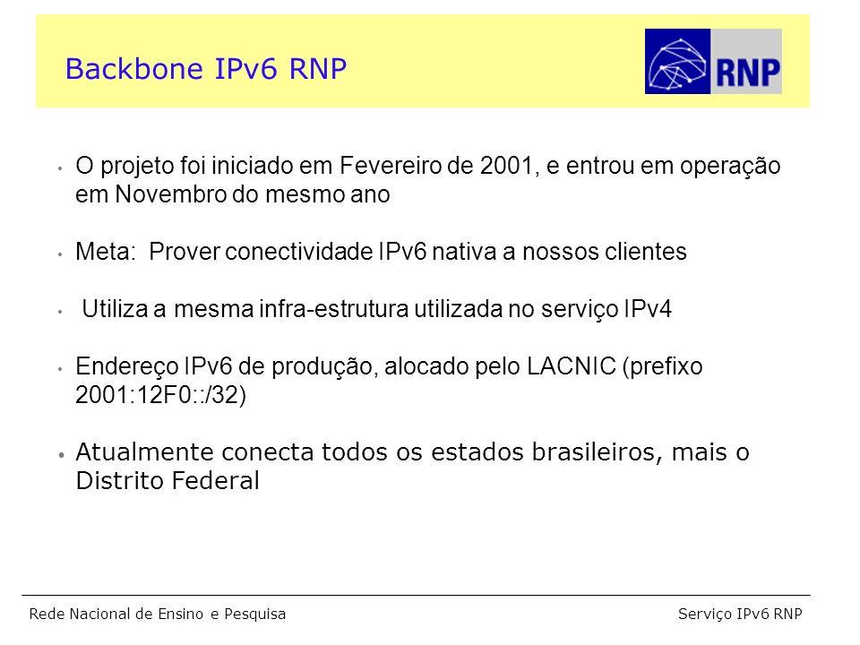 Serviço IPv6 RNPRede Nacional de Ensino e Pesquisa Roteadores com pilha dupla: mesmo equipamento utilizado no serviço de produção IPv6 rodando nativamente sobre links SDH e PDH (IPv6/IPv4) Túneis são utilizados em algumas localidades para acesso local OSPFv3 é o protocolo de roteamento interno BGP4+ para roteamento externo Backbone IPv6 RNP