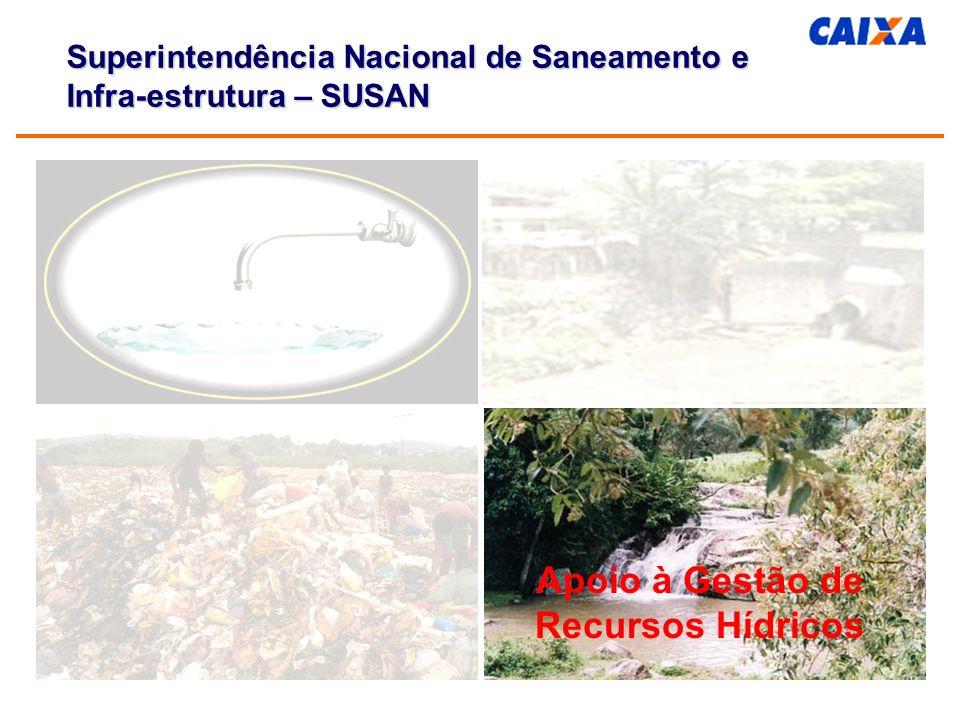 Apoio à Gestão de Recursos Hídricos Superintendência Nacional de Saneamento e Infra-estrutura – SUSAN