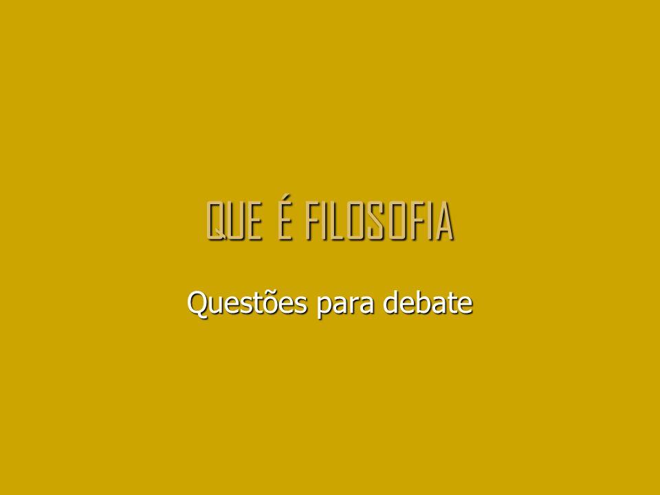 QUE É FILOSOFIA Questões para debate