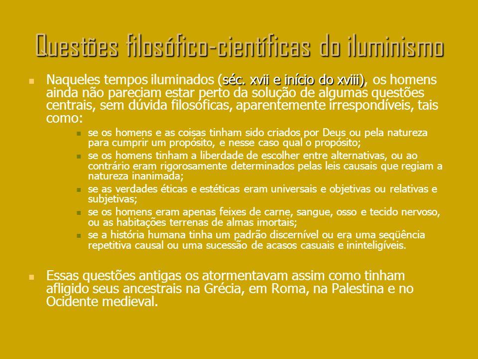 Questões filosófico-científicas do iluminismo séc. xvii e início do xviii) Naqueles tempos iluminados (séc. xvii e início do xviii), os homens ainda n