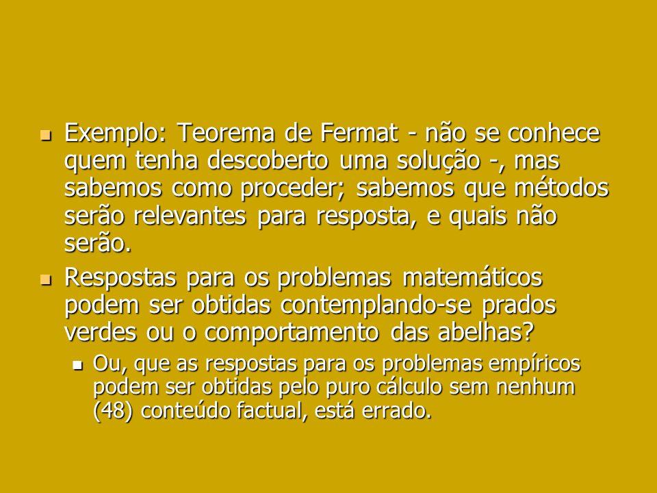 Exemplo: Teorema de Fermat - não se conhece quem tenha descoberto uma solução -, mas sabemos como proceder; sabemos que métodos serão relevantes para