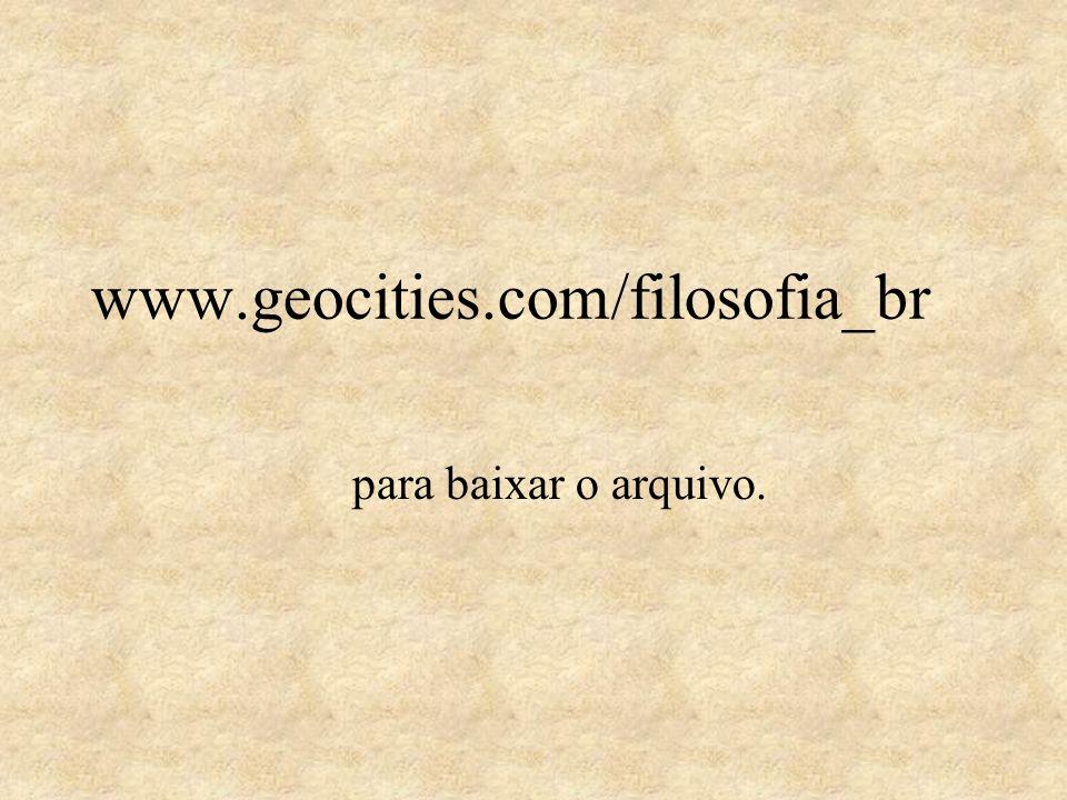 www.geocities.com/filosofia_br para baixar o arquivo.
