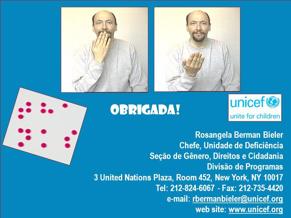 OBRIGADA! Rosangela Berman Bieler Chefe, Unidade de Deficiência Seção de Gênero, Direitos e Cidadania Divisão de Programas 3 United Nations Plaza, Roo