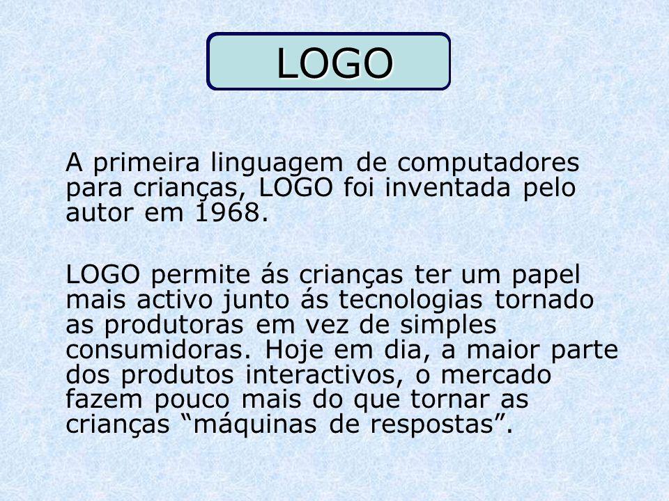 LOGO A primeira linguagem de computadores para crianças, LOGO foi inventada pelo autor em 1968. LOGO permite ás crianças ter um papel mais activo junt