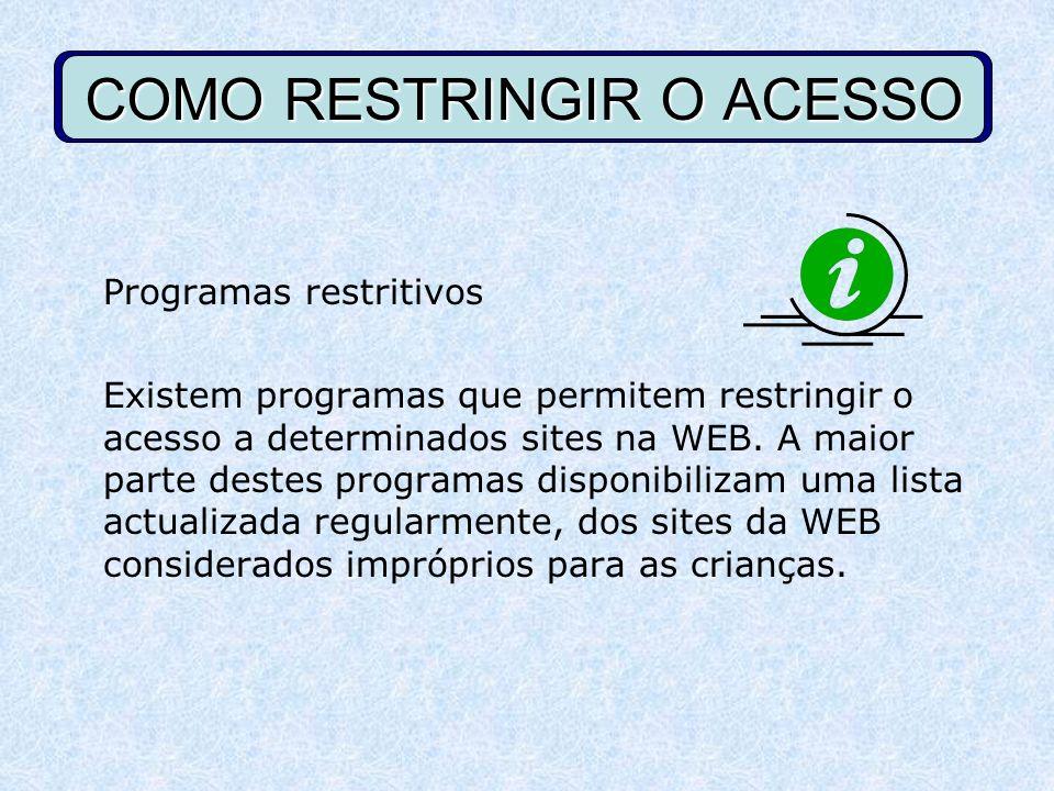 COMO RESTRINGIR O ACESSO Programas restritivos Existem programas que permitem restringir o acesso a determinados sites na WEB. A maior parte destes pr