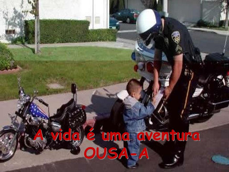 A vida é uma aventura OUSA-A