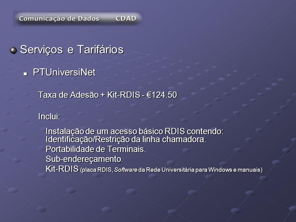 Serviços e Tarifários PTUniversiNet PTUniversiNet Taxa de Adesão + Kit-RDIS - 124.50 Inclui: Instalação de um acesso básico RDIS contendo: Identificaç