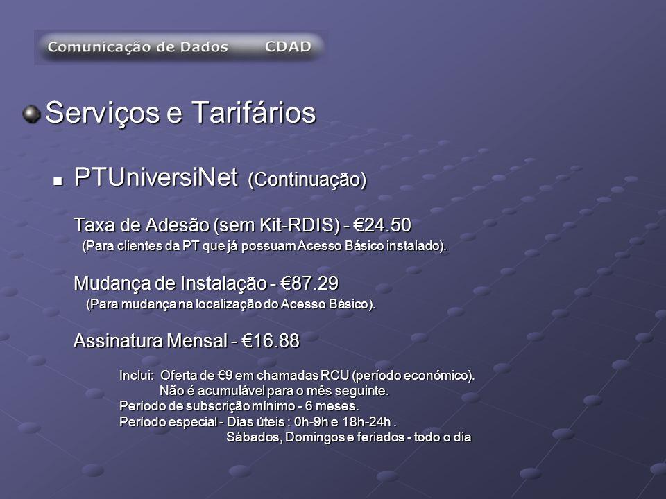 Serviços e Tarifários PTUniversiNet (Continuação) PTUniversiNet (Continuação) Taxa de Adesão (sem Kit-RDIS) - 24.50 (Para clientes da PT que já possua
