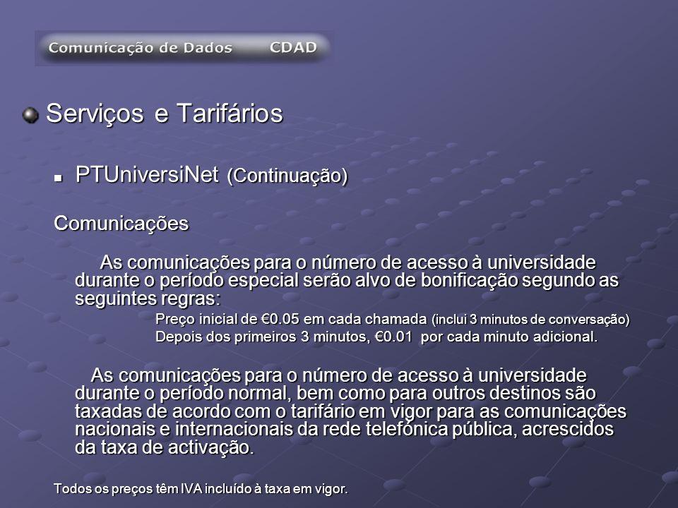 Serviços e Tarifários PTUniversiNet (Continuação) PTUniversiNet (Continuação)Comunicações As comunicações para o número de acesso à universidade duran