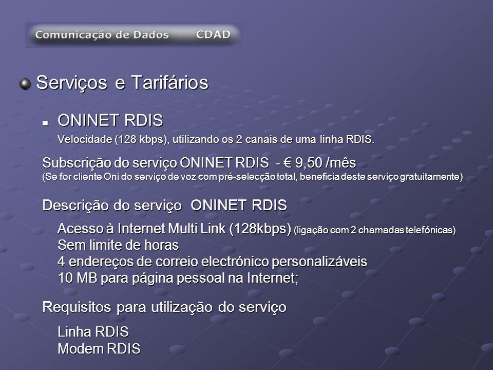 Serviços e Tarifários ONINET RDIS ONINET RDIS Velocidade (128 kbps), utilizando os 2 canais de uma linha RDIS. Subscrição do serviço ONINET RDIS - 9,5