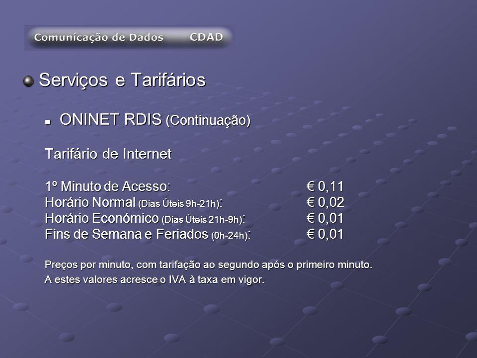 Serviços e Tarifários ONINET RDIS (Continuação) ONINET RDIS (Continuação) Tarifário de Internet 1º Minuto de Acesso: 0,11 Horário Normal (Dias Úteis 9