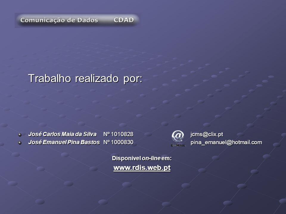 Trabalho realizado por: José Carlos Maia da SilvaNº 1010828 jcms@clix.pt José Emanuel Pina BastosNº 1000830 pina_emanuel@hotmail.com Disponivel on-lin