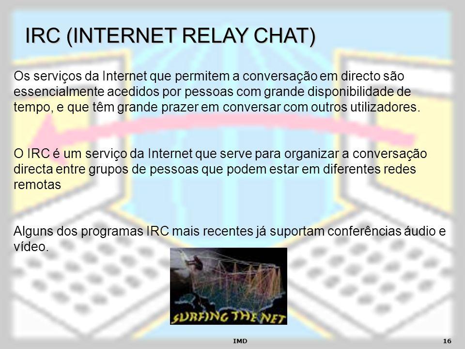 IMD16 IRC (INTERNET RELAY CHAT) Os serviços da Internet que permitem a conversação em directo são essencialmente acedidos por pessoas com grande dispo
