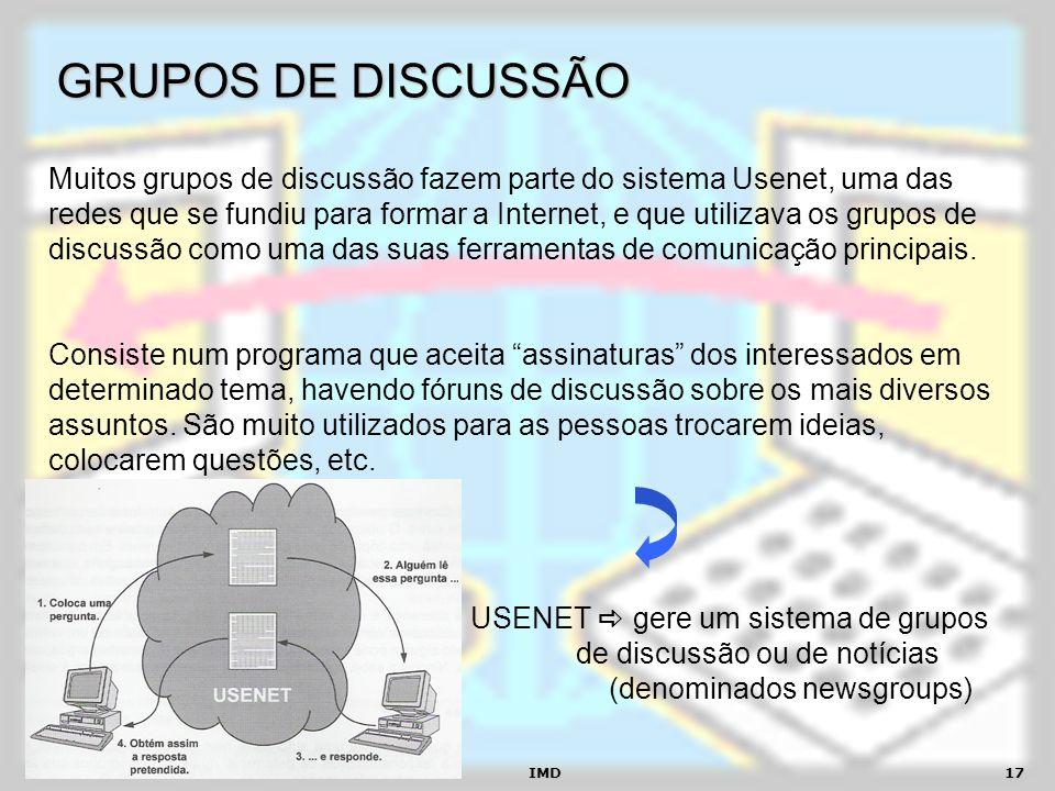 IMD17 GRUPOS DE DISCUSSÃO Muitos grupos de discussão fazem parte do sistema Usenet, uma das redes que se fundiu para formar a Internet, e que utilizav