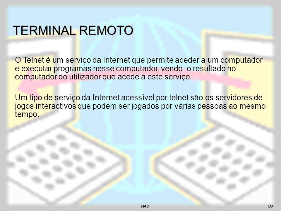 IMD18 TERMINAL REMOTO O Telnet é um serviço da Internet que permite aceder a um computador e executar programas nesse computador, vendo o resultado no