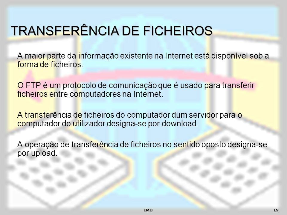 IMD19 TRANSFERÊNCIA DE FICHEIROS A maior parte da informação existente na Internet está disponível sob a forma de ficheiros. O FTP é um protocolo de c