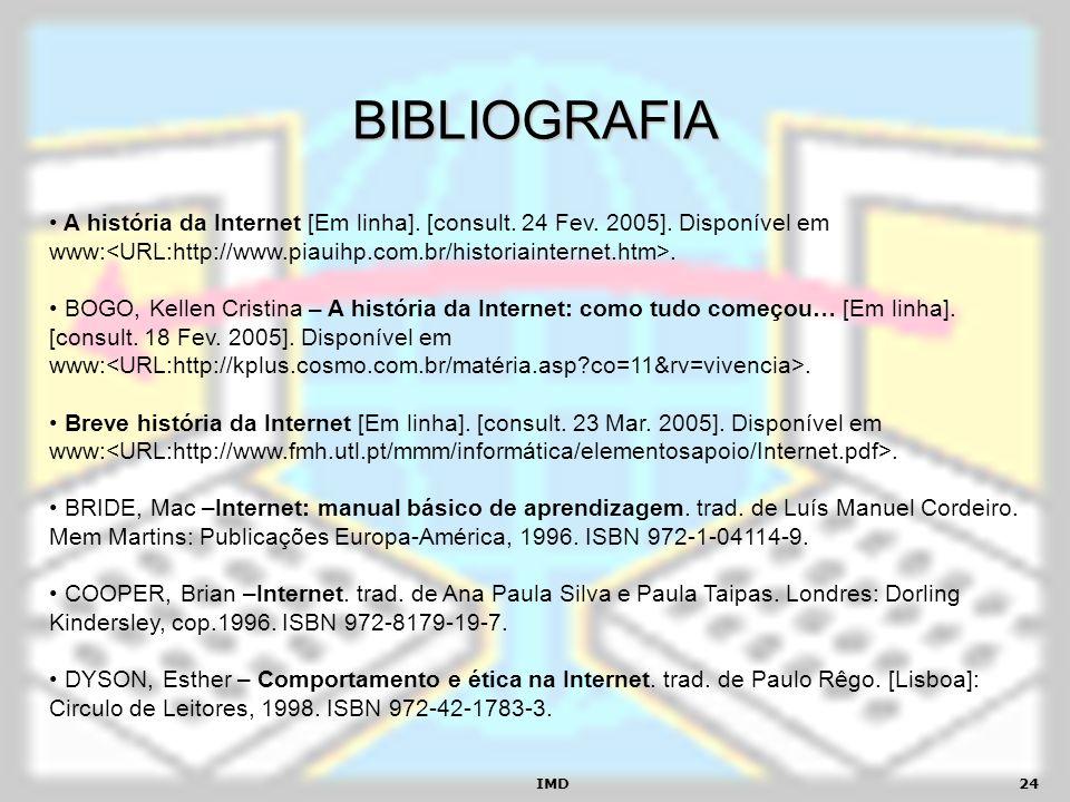 IMD24 BIBLIOGRAFIA A história da Internet [Em linha]. [consult. 24 Fev. 2005]. Disponível em www:. BOGO, Kellen Cristina – A história da Internet: com