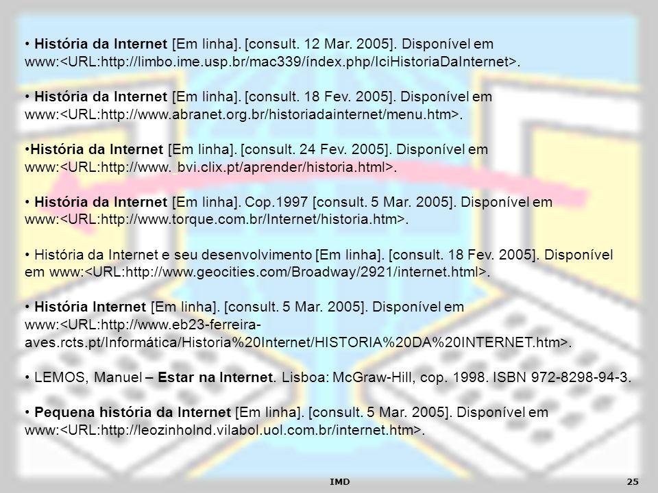 IMD25 História da Internet [Em linha]. [consult. 12 Mar. 2005]. Disponível em www:. História da Internet [Em linha]. [consult. 18 Fev. 2005]. Disponív