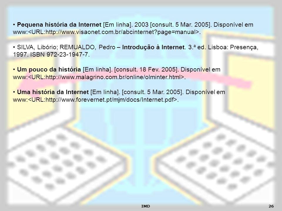 IMD26 Pequena história da Internet [Em linha]. 2003 [consult. 5 Mar. 2005]. Disponível em www:. SILVA, Libório; REMUALDO, Pedro – Introdução à Interne
