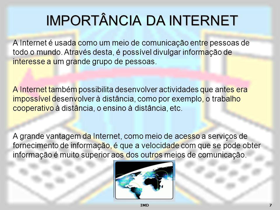 IMD7 IMPORTÂNCIA DA INTERNET A Internet é usada como um meio de comunicação entre pessoas de todo o mundo. Através desta, é possível divulgar informaç