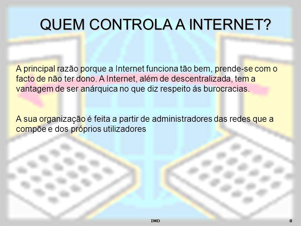IMD9 SERVIÇOS INTERNET A Internet oferece diversos serviços para os seus utilizadores, que podem ser usados em simultâneo: World Wide Web (WWW) Correio Electrónico (E-Mail) Internet Relay Chat (IRC) Grupos de Discussão Terminal Remoto (Telnet) Transferência de Ficheiros (FTP) Comércio Electrónico