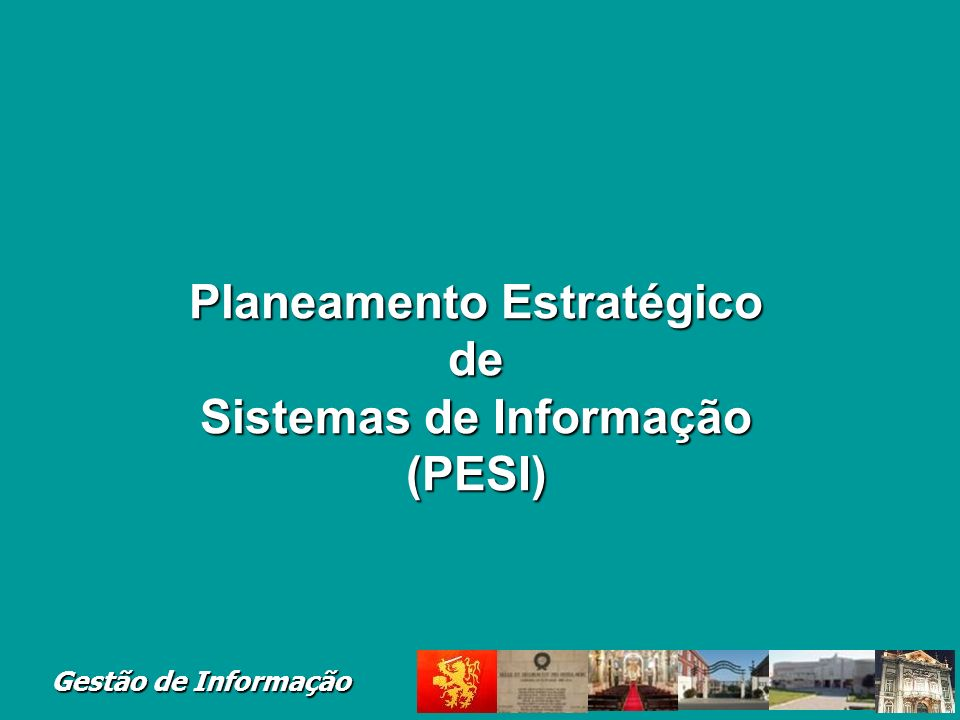 Gestão de Informação Planeamento Estratégico de Sistemas de Informação (PESI)