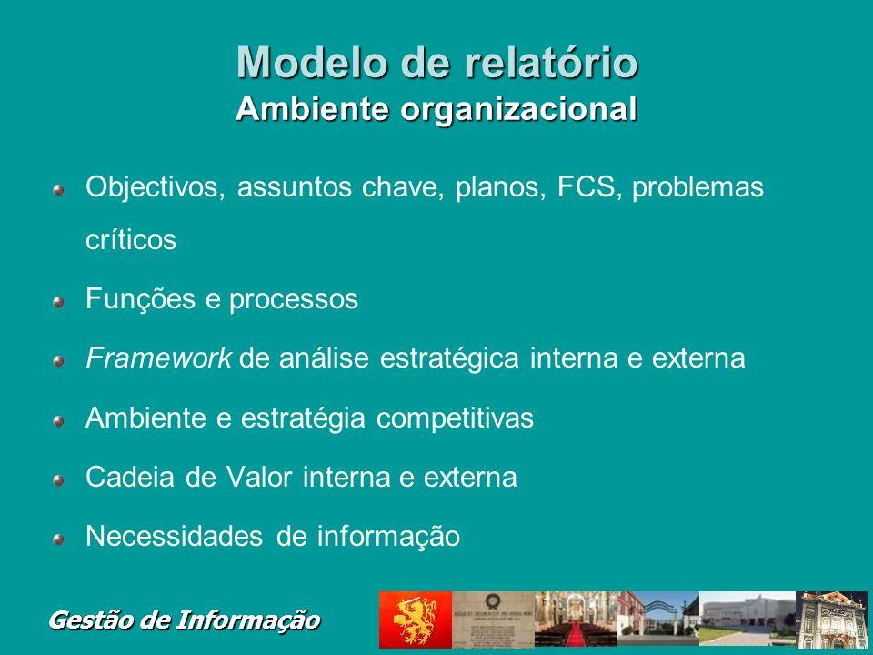 Gestão de Informação Modelo de relatório Ambiente organizacional Objectivos, assuntos chave, planos, FCS, problemas críticos Funções e processos Frame