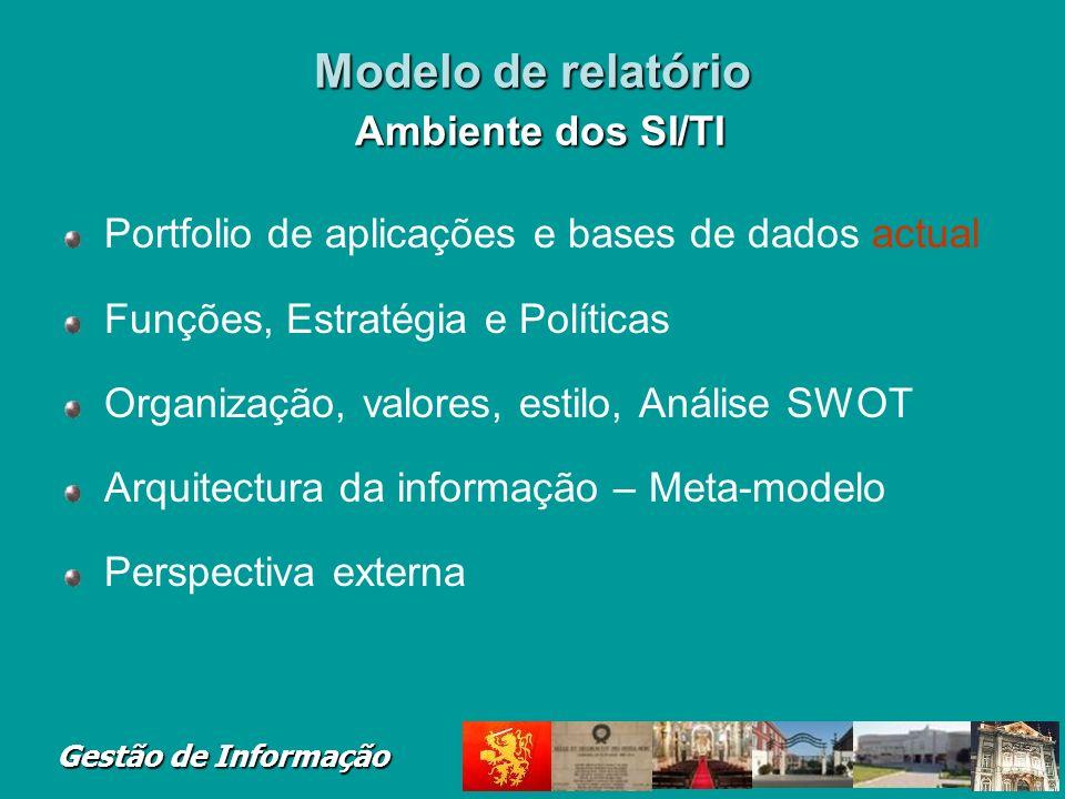 Gestão de Informação Modelo de relatório Ambiente dos SI/TI Portfolio de aplicações e bases de dados actual Funções, Estratégia e Políticas Organizaçã