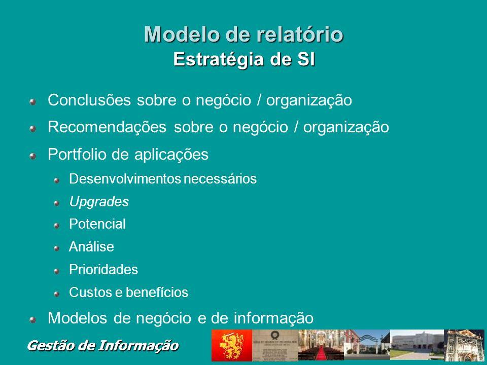 Gestão de Informação Modelo de relatório Estratégia de SI Conclusões sobre o negócio / organização Recomendações sobre o negócio / organização Portfol