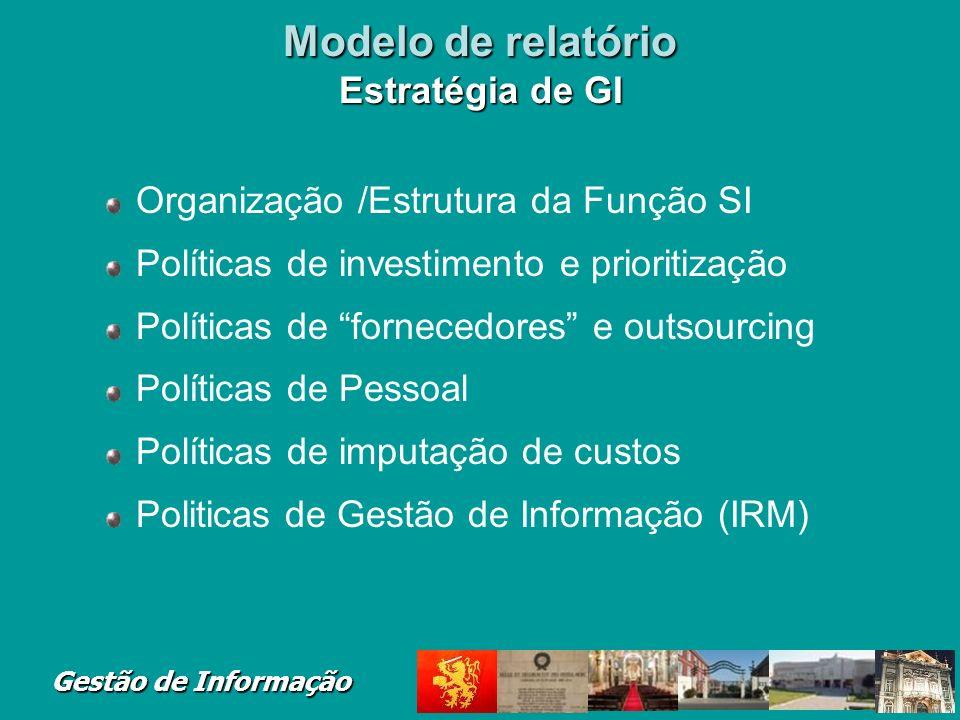 Gestão de Informação Modelo de relatório Estratégia de GI Organização /Estrutura da Função SI Políticas de investimento e prioritização Políticas de f