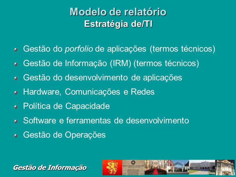 Gestão de Informação Modelo de relatório Estratégia de/TI Gestão do porfolio de aplicações (termos técnicos) Gestão de Informação (IRM) (termos técnic