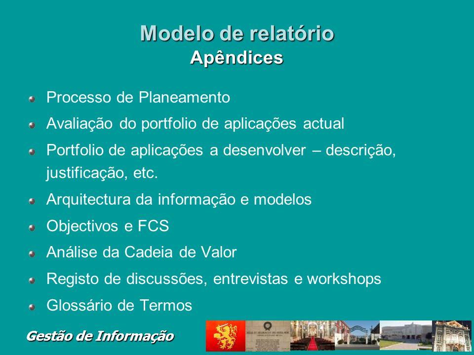 Gestão de Informação Modelo de relatório Apêndices Processo de Planeamento Avaliação do portfolio de aplicações actual Portfolio de aplicações a desen