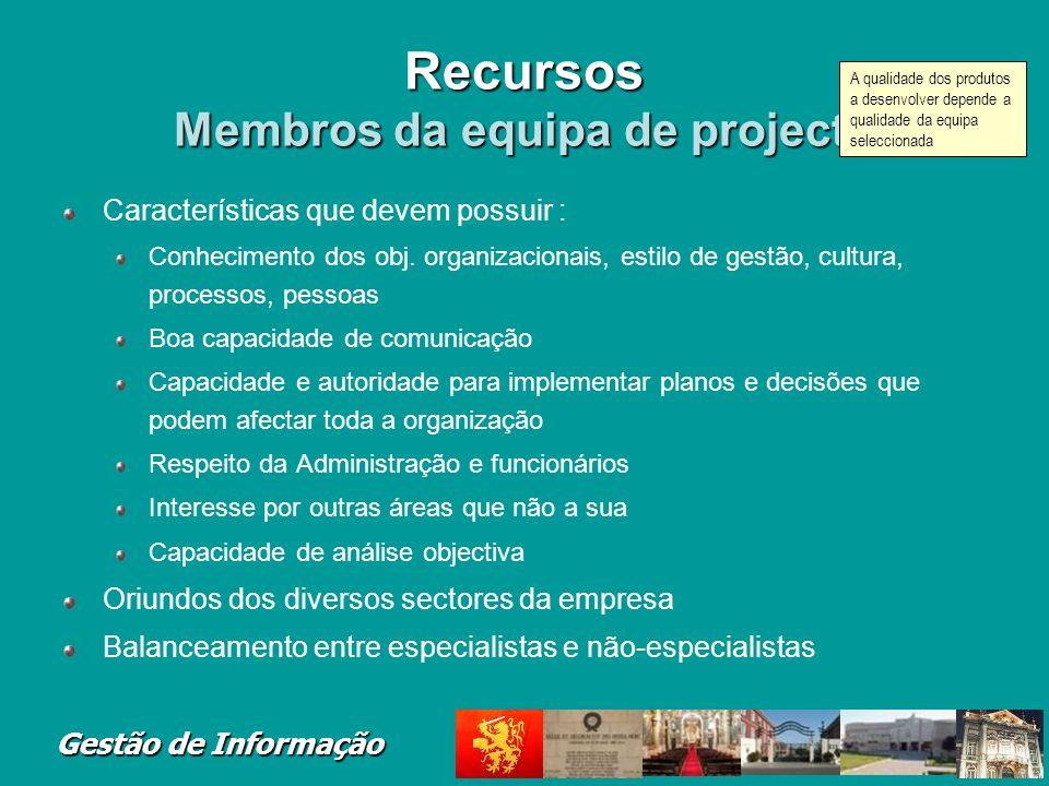Gestão de Informação Recursos Membros da equipa de projecto Características que devem possuir : Conhecimento dos obj. organizacionais, estilo de gestã