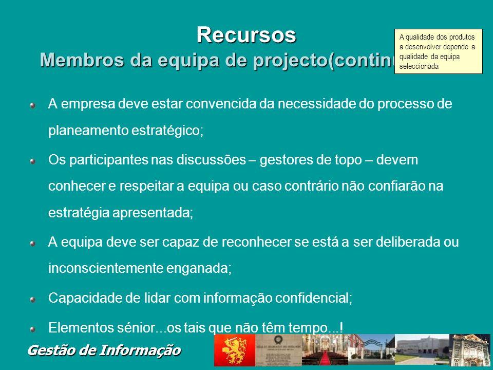 Gestão de Informação Recursos Membros da equipa de projecto(continuação) A empresa deve estar convencida da necessidade do processo de planeamento est