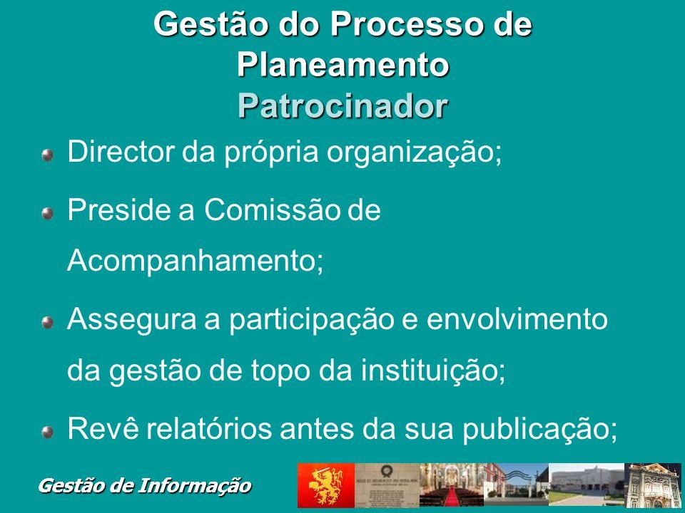 Gestão de Informação Gestão do Processo de Planeamento Patrocinador Director da própria organização; Preside a Comissão de Acompanhamento; Assegura a