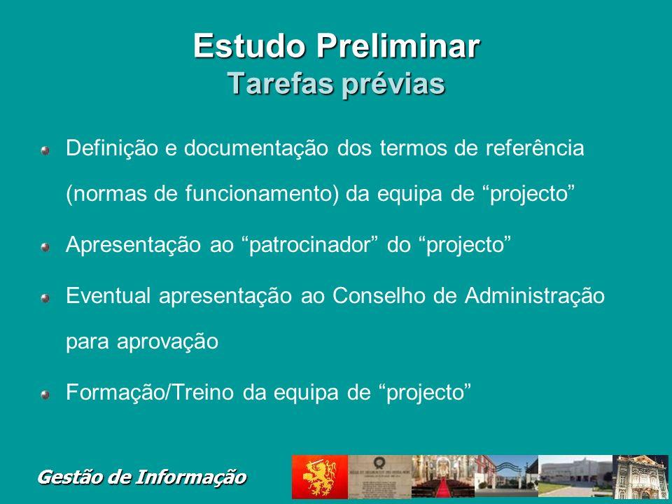 Gestão de Informação Estudo Preliminar Tarefas prévias Definição e documentação dos termos de referência (normas de funcionamento) da equipa de projec