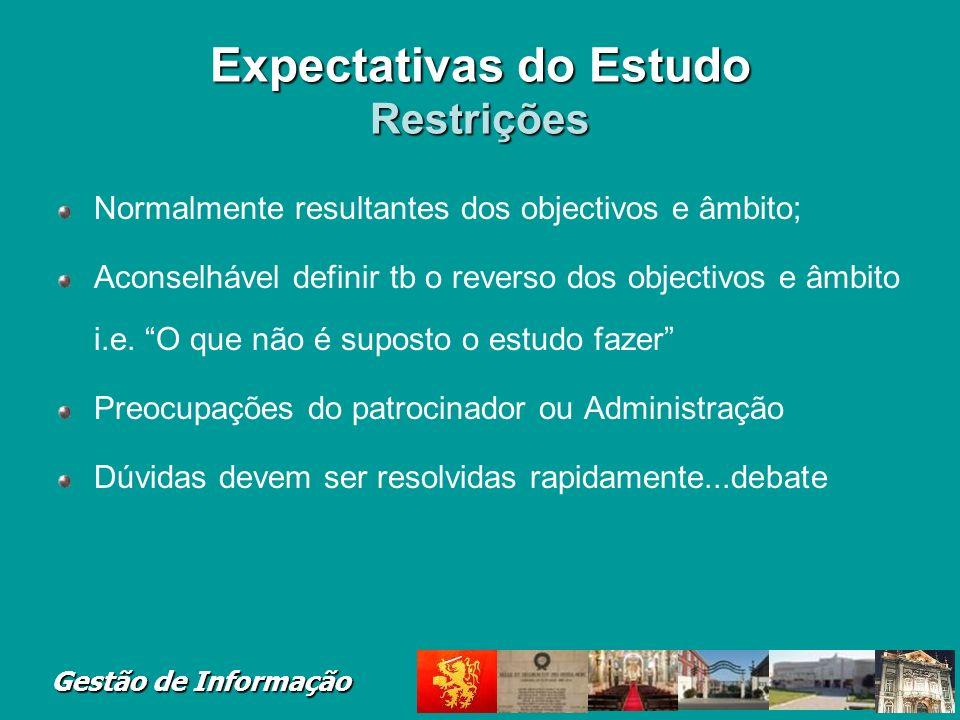 Gestão de Informação Expectativas do Estudo Restrições Normalmente resultantes dos objectivos e âmbito; Aconselhável definir tb o reverso dos objectiv