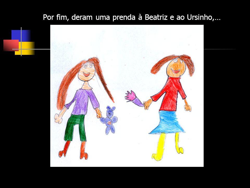 Por fim, deram uma prenda à Beatriz e ao Ursinho,…
