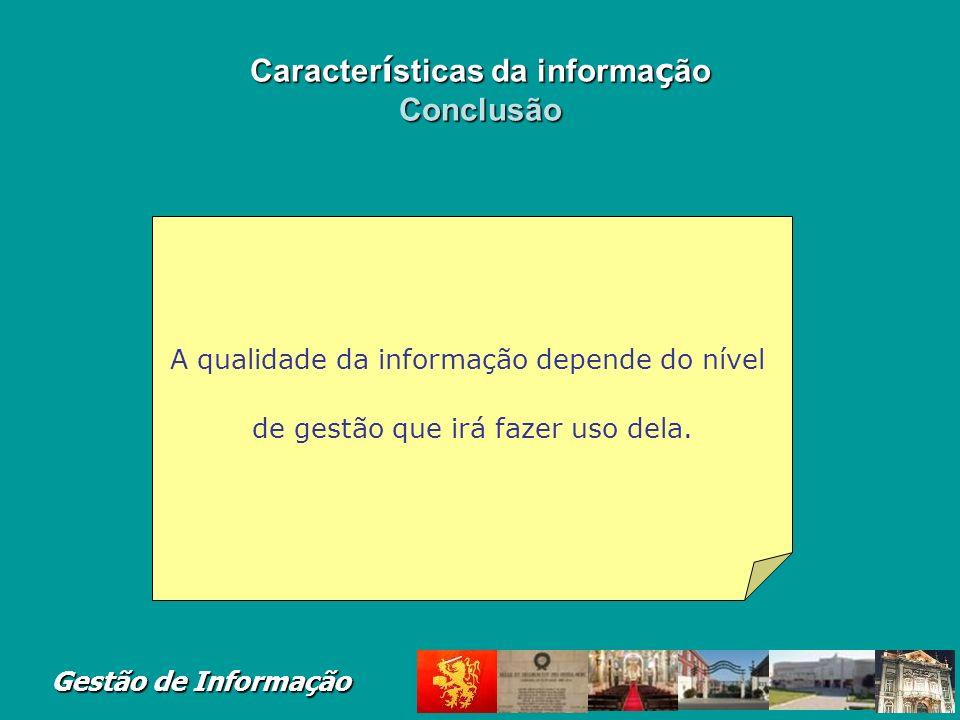 Gestão de Informação Caracter í sticas da informa ç ão Informa ç ão operacional Período de tempo: actual; Oportunidade: disponibilidade imediata; Obje