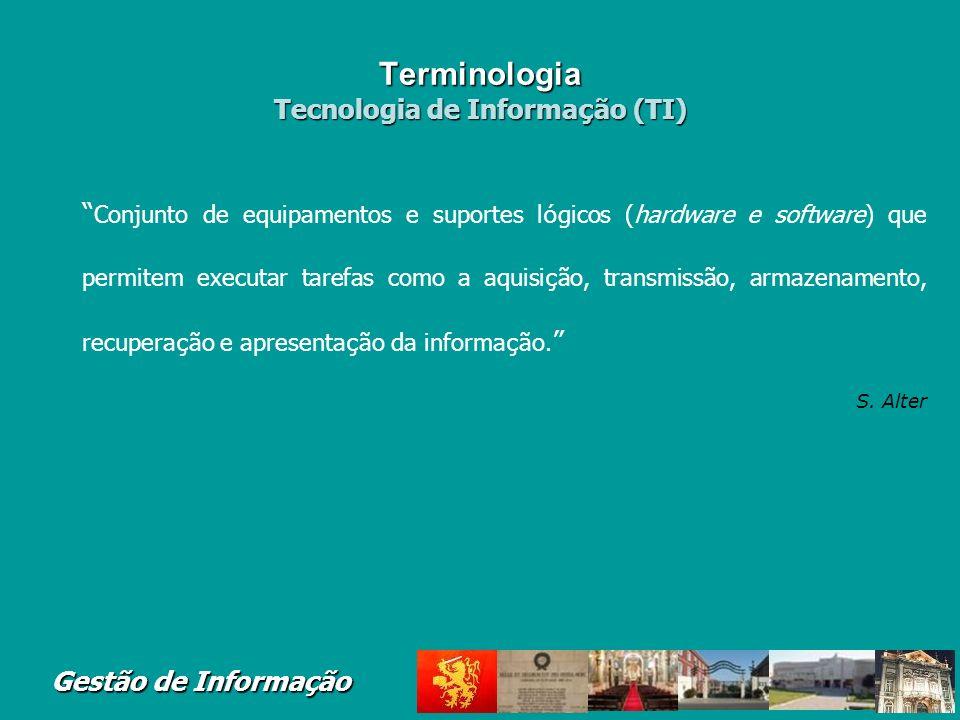 Gestão de Informação Terminologia Sistema de Informa ç ão (SI) É um sistema que re ú ne, guarda, processa e faculta informa ç ão relevante para a orga