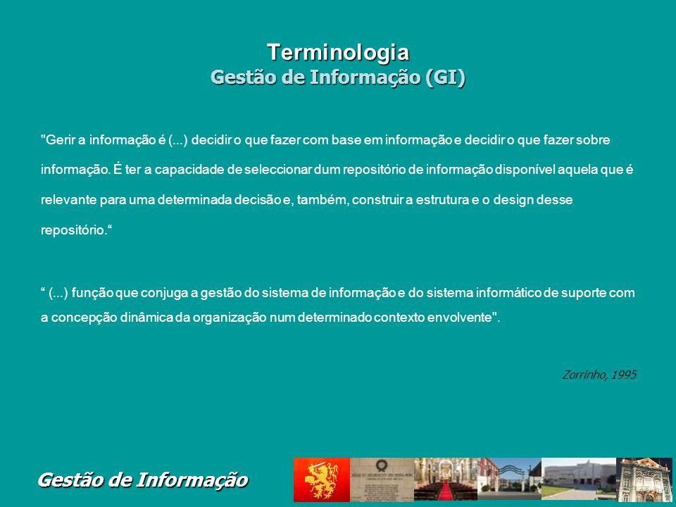 Gestão de Informação Terminologia Gestão de Informa ç ão (GI) Conjunto diversificado de actividades associadas à gestão do recurso informação. Estas i