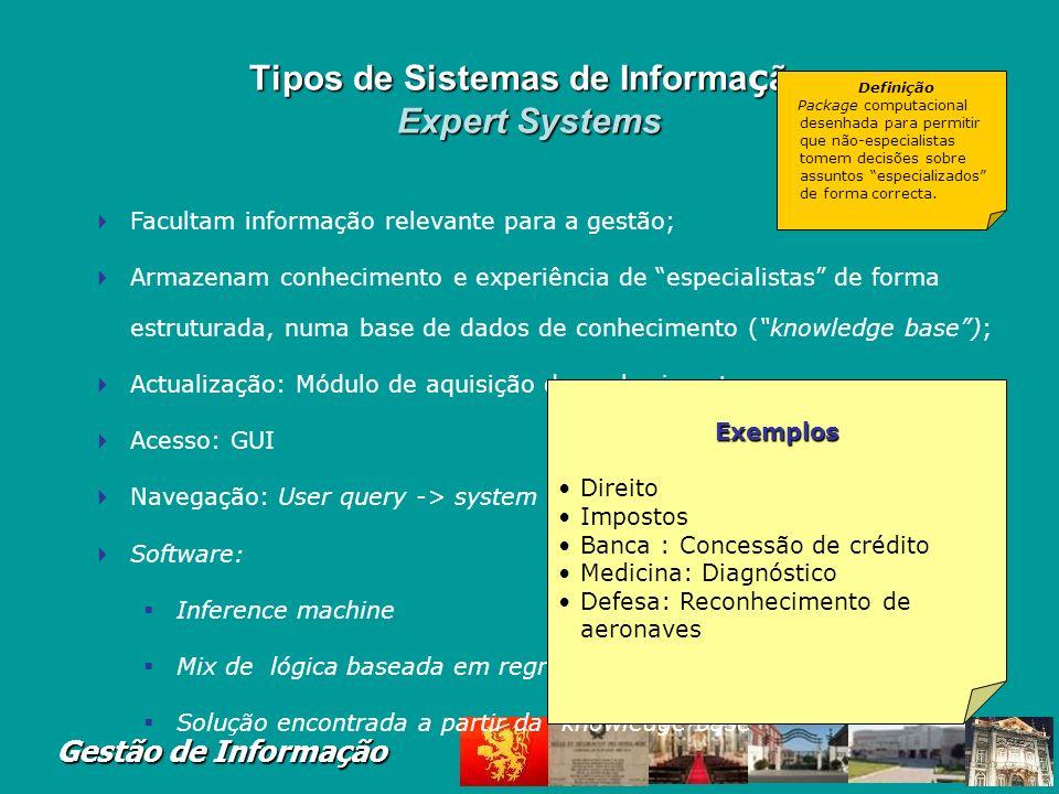 Gestão de Informação Tipos de Sistemas de Informa ç ão Office Automation Systems Capturar e distribuir conhecimento Facilitar a disseminação de conhec