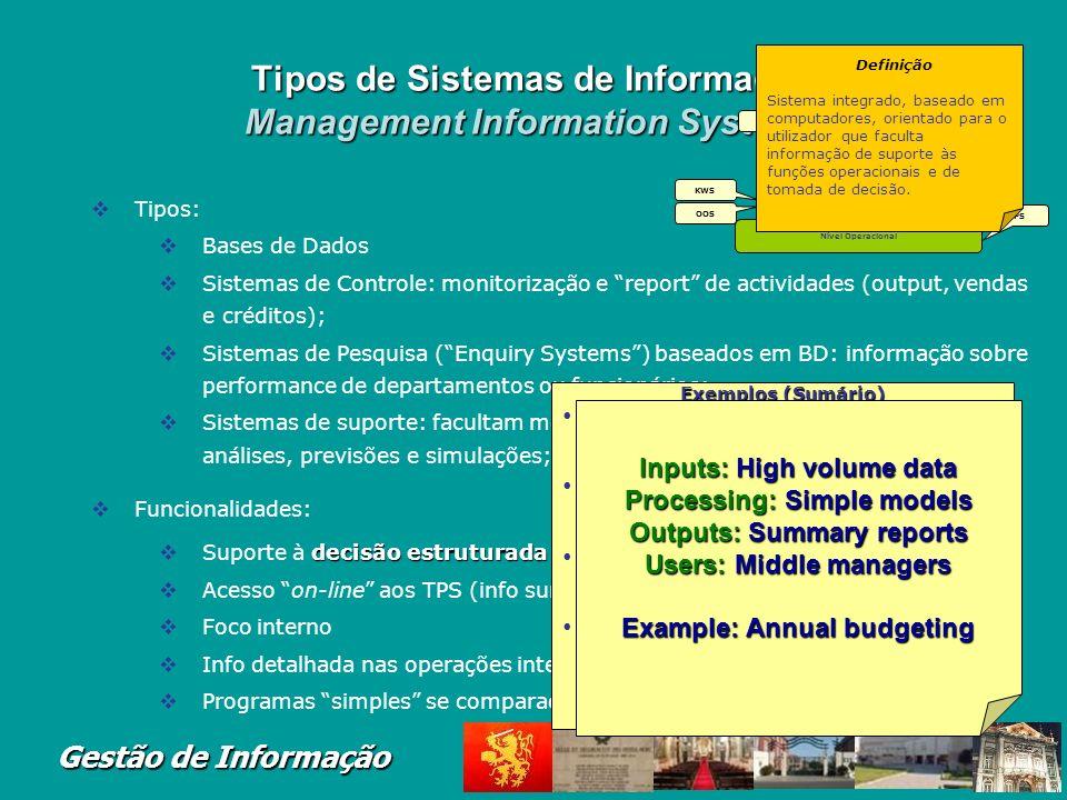 Gestão de Informação Tipos de Sistemas de Informa ç ão Expert Systems Facultam informação relevante para a gestão; Armazenam conhecimento e experiênci